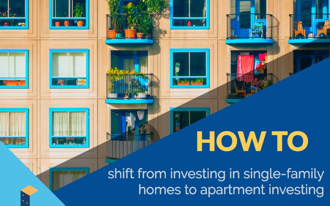 How to shift from investing in single-family homes to apartment investing. (Hint: It's not as hard as you think)